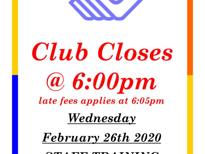 Club Closes at 6pm on Feb 26